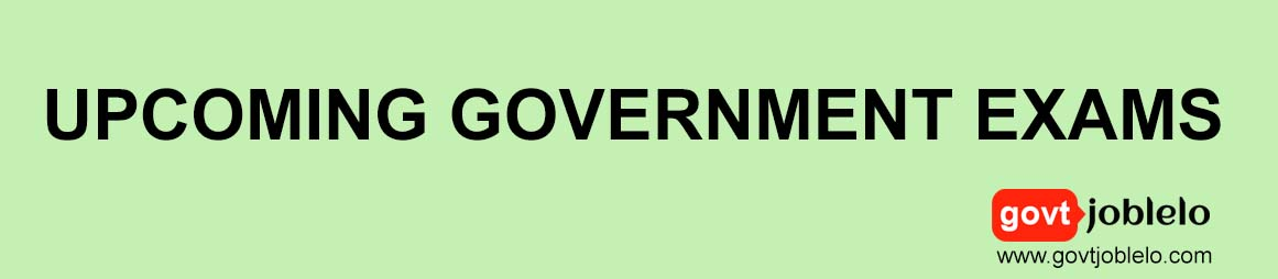 LIST OF UPCOMING GOVERNMENT EXAMS