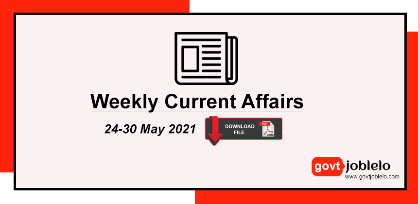 Current Affairs 24th May to 30th 2021